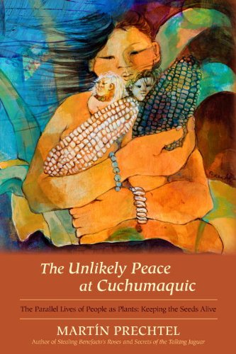 The Unlikely Peace at Cuchumaquic: The Parallel Lives of People as Plants: Keeping the Seeds Alive 9781583943601