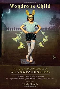 Wondrous Child: The Joys and Challenges of Grandparenting 9781583943625
