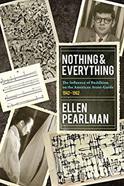Nothing and Everything - The Influence of Buddhism on the American Avant Garde: 1942 - 1962 9781583943632