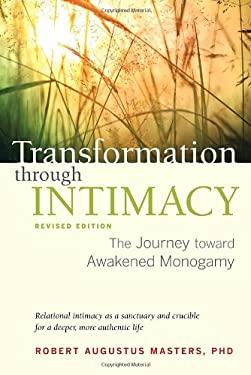 Transformation Through Intimacy, Revised Edition: The Journey Toward Awakened Monogamy 9781583943663