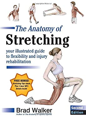 The Anatomy of Stretching: Your Illustrated Guide to Flexibility and Injury Rehabilitation 9781583943717