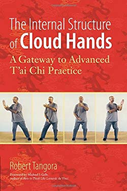 The Internal Structure of Cloud Hands: A Gateway to Advanced T'ai Chi Practice 9781583944486
