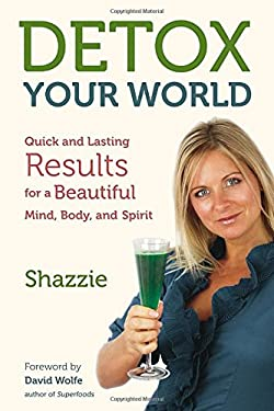 Detox Your World: Quick and Lasting Results for a Beautiful Mind, Body, and Spirit 9781583944509