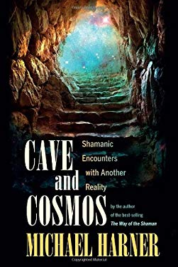 Cave and Cosmos: Shamanic Encounters with Spirits and Heavens 9781583945469