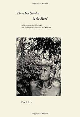 There Is a Garden in the Mind: A Memoir of Alan Chadwick and the Organic Movement in California 9781583945599