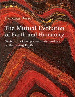 The Mutual Evolution of Earth and Humanity: Sketch of a Geology and Paleontology of the Living Earth