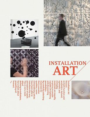 Installation Art: Space as Medium in Contemporary Art 9781584233909