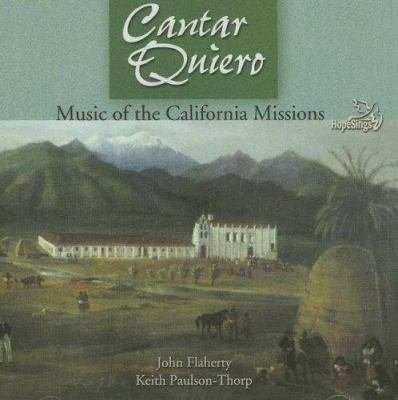 Cantar Quiero: Music of the California Missions 9781584593072