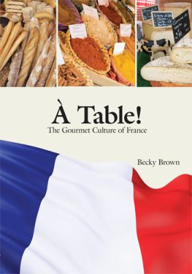 A Table! the Gourmet Culture of France 9781585102976