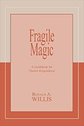 Fragile Magic: A Guidebook for Theatre Respondents