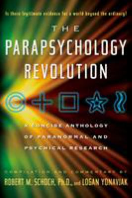 The Parapsychology Revolution: A Concise Anthology of Paranormal and Psychical Research 9781585426164