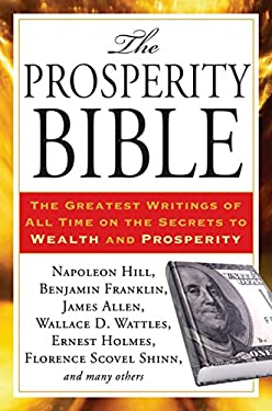 The Prosperity Bible: The Greatest Writings of All Time on the Secrets to Wealth and Prosperity 9781585429141