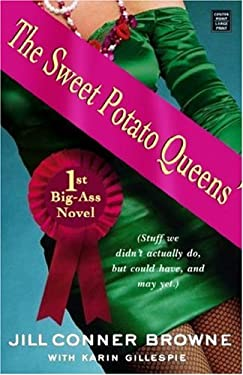 The Sweet Potato Queens' 1st Big-Ass Novel: Stuff We Didn't Actually Do, But Could Have, and May Yet 9781585479160
