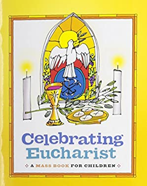 Celebrating Eucharist: A Mass Book for Children 9781585958559