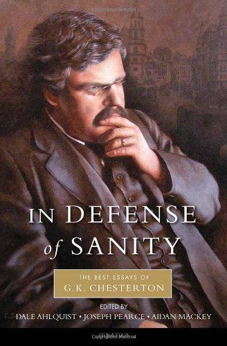 In Defense of Sanity: The Best Essays of G.K. Chesterton 9781586174897