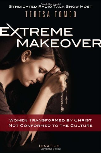 Extreme Makeover: Women Transformed by Christ, Not Conformed to the Culture 9781586175610