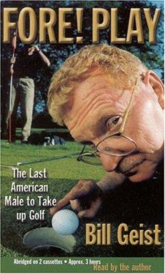 Fore! Play: The Last American Male Takes Up Golf 9781586210557