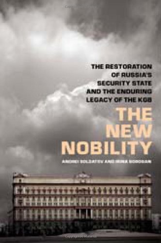 The New Nobility: The Restoration of Russia's Security State and the Enduring Legacy of the KGB 9781586488024