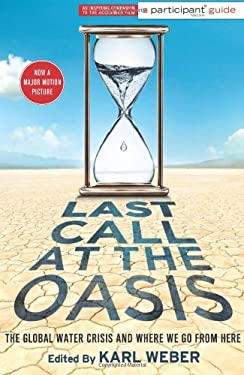Last Call at the Oasis: The Global Water Crisis and Where We Go from Here 9781586489786