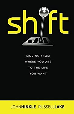 Shift: Moving From Where You Are to the Life You Want