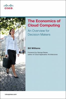 The Economics of Cloud Computing: An Overview for Decision Makers 9781587143069