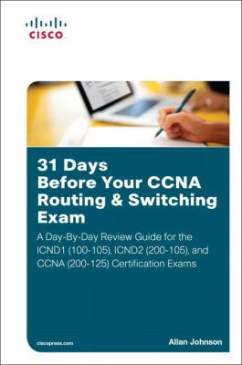 31 Days Before Your CCNA Routing & Switching Exam: A Day-By-Day Review Guide for the ICND1/CCENT (100-105), ICND2 (200-105), and CCNA (200-125) Certif