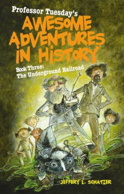 Professor Tuesday's Awesome Adventures in History: Book Three: The Underground Railroad 9781587266058