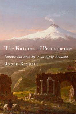 The Fortunes of Permanence: Culture and Anarchy in an Age of Amnesia 9781587312564