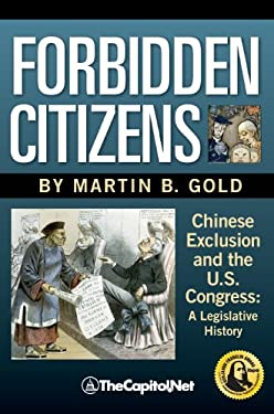 Forbidden Citizens: Chinese Exclusion and the U.S. Congress: A Legislative History 9781587332357