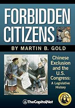Forbidden Citizens: Chinese Exclusion and the U.S. Congress: A Legislative History 9781587332579