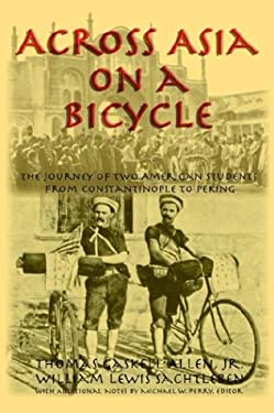 Across Asia on a Bicycle: The Journey of Two American Students from Constantinople to Peking 9781587420207