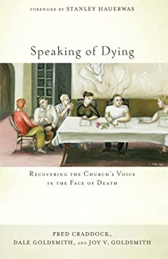 Speaking of Dying: Recovering the Church's Voice in the Face of Death 9781587433238