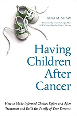 Having Children After Cancer: How to Make Informed Choices Before and After Treatment and Build the Family of Your Dreams 9781587610547
