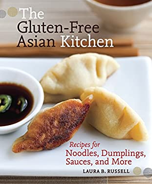 The Gluten-Free Asian Kitchen: Recipes for Noodles, Dumplings, Sauces, and More 9781587611353