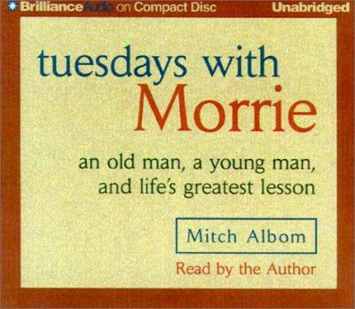 Tuesdays with Morrie: An Old Man, a Young Man, and Life's Greatest Lesson 9781587880490