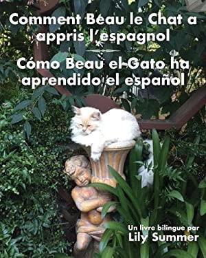 Comment Beau Le Chat a Appris L'Espagnol / Como Beau El Gato Ha Aprendido El Espanol: Un Livre Bilingue (French Edition)