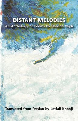 Distant Melodies. an Anthology of Poems by Shadab Vajdi 9781588140784