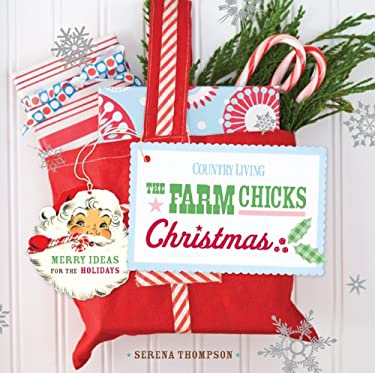The Farm Chicks Christmas: Merry Ideas for the Holidays 9781588165213