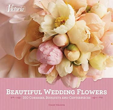 Beautiful Wedding Flowers: More Than 300 Corsages, Bouquets, and Centerpieces 9781588167989