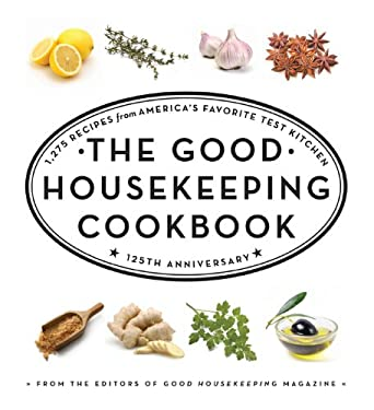 The Good Housekeeping Cookbook: 1,275 Recipes from America's Favorite Test Kitchen 9781588168139