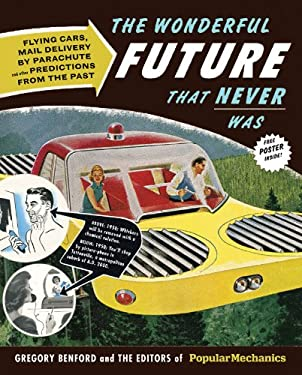 The Wonderful Future That Never Was: Flying Cars, Mail Delivery by Parachute, and Other Predictions from the Past 9781588168221