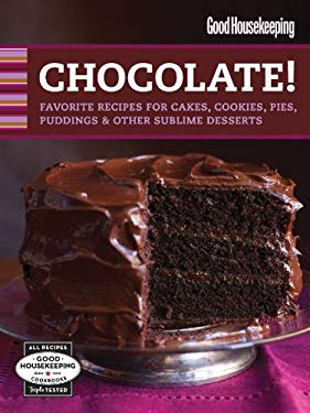Good Housekeeping Chocolate!: Favorite Recipes for Cakes, Cookies, Pies, Puddings & Other Sublime Desserts 9781588168252