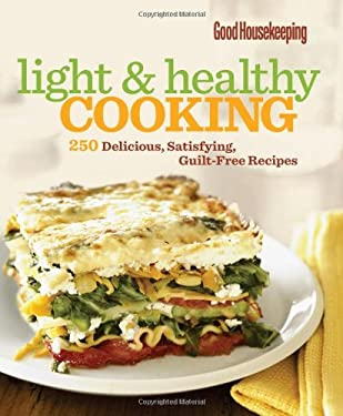 Good Housekeeping Light & Healthy Cooking: 250 Delicious, Satisfying, Guilt-Free Recipes 9781588168368