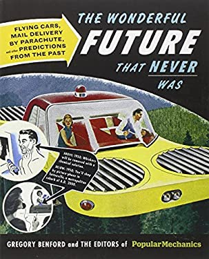 Popular Mechanics the Wonderful Future That Never Was: Flying Cars, Mail Delivery by Parachute, and Other Predictions from the Past 9781588169754