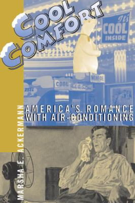 Cool Comfort: America's Romance with Air-Conditioning 9781588342799