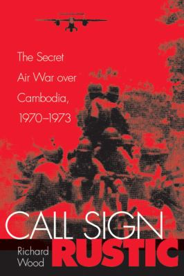 Call Sign Rustic: The Secret Air War Over Cambodia, 1970-1973 9781588342843