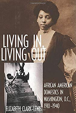 Living In, Living Out: African American Domestics in Washington, D.C., 1910-1940 9781588342867