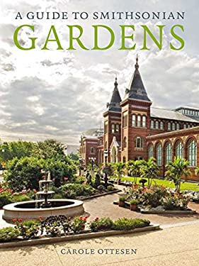A Guide to Smithsonian Gardens 9781588343000
