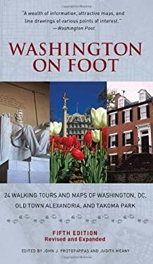 Washington on Foot, Fifth Edition: 24 Walking Tours and Maps of Washington, DC, Old Town Alexandria, and Takoma Park 9781588343208