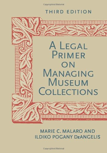 A Legal Primer on Managing Museum Collections - 3rd Edition